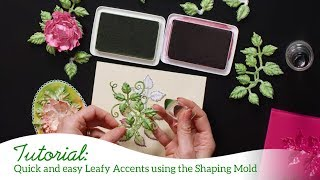 Quick and Easy Leafy Accents Using the Shaping Mold