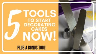 5 Tools to Start Decorating Cakes Now!