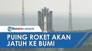 GEGER Puing Roket Seberat 18 Ton dari China Jatuh Tak Terkendali ke Bumi, Mendarat Minggu Dini Hari