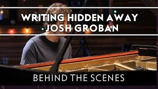 Josh Groban - Writing Hidden Away [Behind The Scenes]