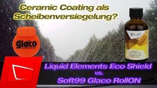 Liquid Elements ECO Shield Keramikbeschichtung als Scheibenversiegelung vs. Soft99 Glaco RollON