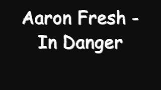 Aaron Fresh - In Danger