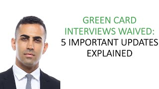 Green Card Interviews WAIVED! 5 Important Updates Explained