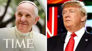 Donald Trump Vs. Pope Francis: Inside Their Complicated Relationship   TIME
