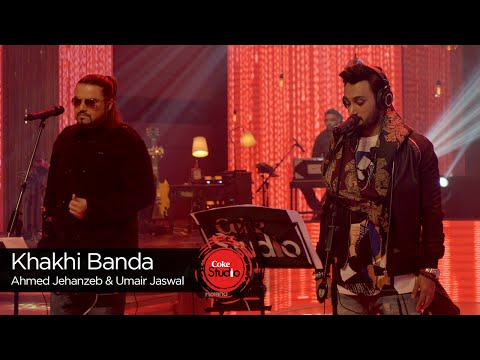 Khaki Banda, Ahmed Jahanzeb & Umair Jaswal, Episode 3, Coke Studio Season 9