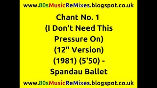 "Chant No. 1 (I Don't Need This Pressure On) (12"" Version) - Spandau Ballet 