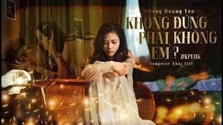 KHÔNG PHẢI EM ĐÚNG KHÔNG? (#KPEDK) | DƯƠNG HOÀNG YẾN | OFFICIAL MV
