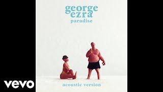 George Ezra   Paradise (Acoustic Version) (Audio)