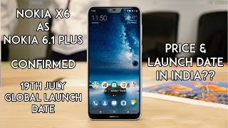 Nokia X6 Launching Confirmed as Nokia 6.1 Plus - Price & Launch Date in India?? Nokia X6 Global!!