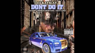 """DJ Kayslay feat. Fat Joe, French Montana & Rico Love - """"Don't Do It"""" (Clean) OFFICIAL VERSION"""