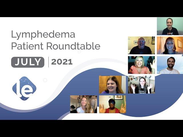 Lymphedema Patient Roundtable – July 2021