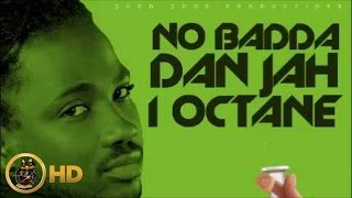 I-Octane - No Badda Dan Jah [Cure Pain Riddim] February 2016