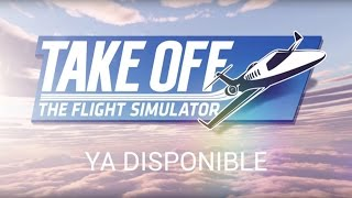 Take Off - The Flight Simulator - OUT NOW! (Spanish)