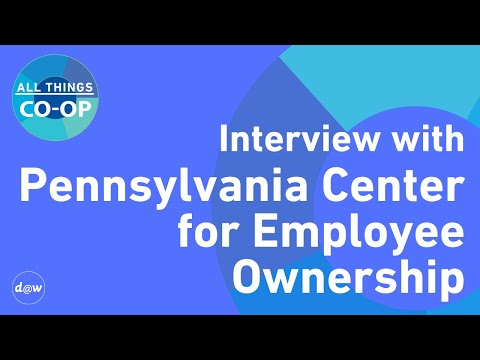 All Things Co-op: Interview with the Pennsylvania Center for Employee Ownership