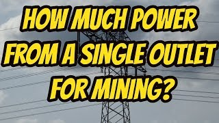Max Wattage from an outlet Mining Crypto