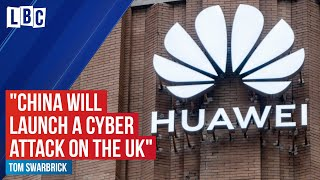 """""""China will launch a cyber attack on the UK after Huawei's 5G removal""""   LBC"""