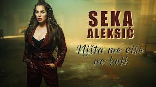 SEKA ALEKSIC   NISTA ME VISE NE BOLI (OFFICIAL VIDEO 2019)