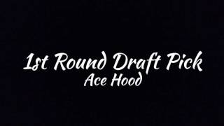 Ace Hood - 1st Round Draft Pick