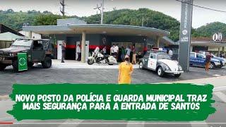 Novo Posto da Polícia e Guarda Municipal traz mais segurança para a Entrada de Santos