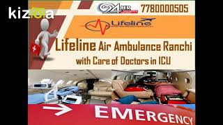 Lifeline Air Ambulance from Ranchi Comfortably Meet Transportation