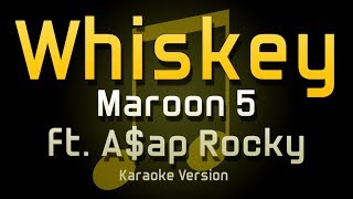 Maroon 5 - Whiskey ft. A$AP Rocky (KARAOKE VERSION)