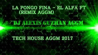 LA PONGO FINA - (REMIX DJ ALEXIS AGGM) TECH HOUSE AGGM 2017