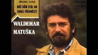Waldemar Matuška, Olga Blechová - Náš dům stál na konci předměstí (1982)