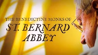 The Benedictine Monks of St  Bernard Abbey