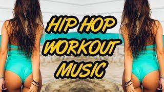 Hip Hop Workout Music Mix 2018   Gym Motivation Music