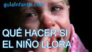 Qué hacer cuando el niño llora. Consejos de Eduard Estivill
