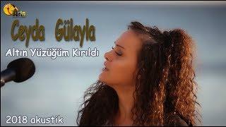 Ceyda Gülyayla -  Altın Yüzüğüm Kırıldı ( 2018 Akustik )