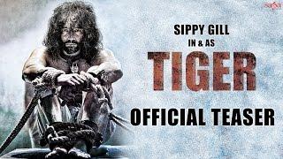 Sippy Gill  TIGER Teaser  New Punjabi Movie 2016  SagaHits