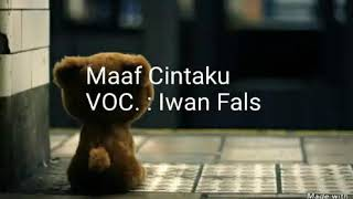 Maaf Cintaku - Iwan Fals - Karaoke Tanpa Vokal