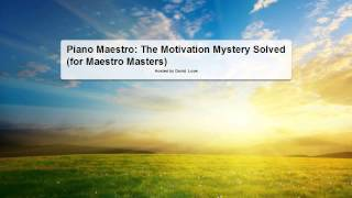 Piano Maestro The Motivation Mystery Solved for Maestro Masters [54:47]