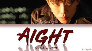 JUNG DAE HYUN (정대현) - Aight (아잇) 「Color Coded Lyrics Han|Rom|Eng」