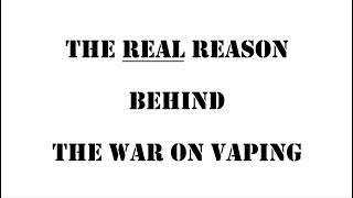 The Real Reason For the War on Vaping