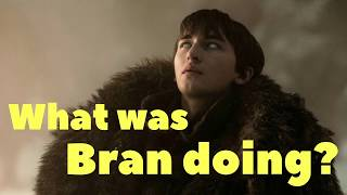 What was Bran doing all that time?