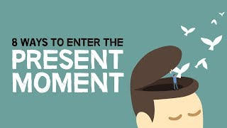8 Ways To Enter The Present Moment