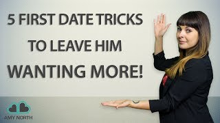 5 First Date Tricks To Leave Him Wanting More