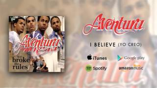 Aventura - I Believe (Yo Creo)
