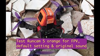 Test Runcam 5 orange for FPV / Runcam 6*/ default setting/ original sound