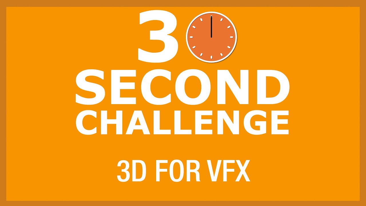 30 Second Challenge - 3D for VFX