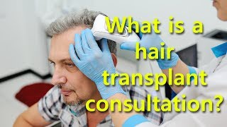 What is a hair transplant consultation?