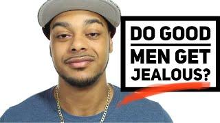 Do good men get Jealous? How to prevent jealousy.
