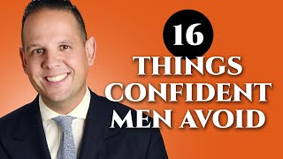 16 Things Confident Men Never Do - Confidence Boosters for Gentlemen