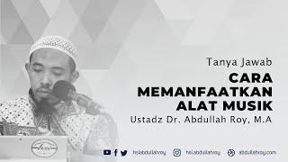 Cara Memanfaatkan Alat Musik dan Baju Batik Bermotif Burung | Ustadz Dr. Abdullah Roy, M.A.