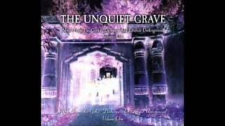 The Unquiet Grave- Volume 1