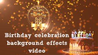 birthday celebration background effects video | Free happy birthday wishes background video download