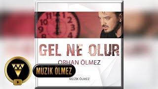 Orhan Ölmez - Gel Ne Olur - Official Audio