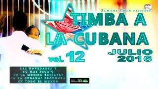 TIMBA A LA CUBANA vol. 12 - JULIO 2016 - Las Novedades De La Musica Bailable 'A La Cubana'
